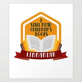 I Still Read Children'S Books Librarian Book Collector Reader Archivist Art Print