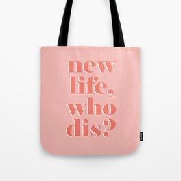 New life who dis Tote Bag
