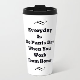Everyday Is No Pants Day Travel Mug