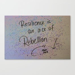 """""""Resilience is an act of rebellion"""" Canvas Print"""