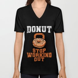 Donut Stop Working Out T-Shirt Gym Workout Tee Unisex V-Neck