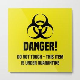 Danger! Quarantine Stuff Metal Print