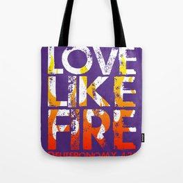 Love Like Fire Tote Bag
