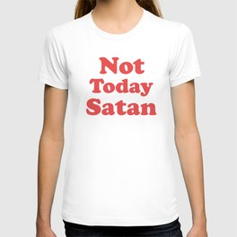 Not Today Satan, Funny, Quote T-shirt