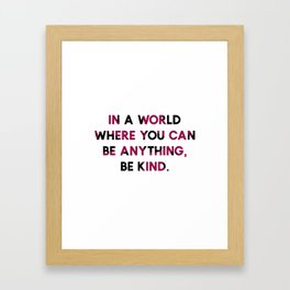 In A World Where You Can be Anything, be Kind. Framed Art Print