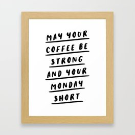 May Your Coffee Be Strong and Your Monday Short funny quirky kitchen or office decor wal art Framed Art Print