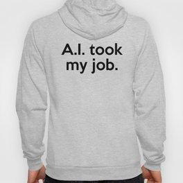 A.I. took my job. Hoody