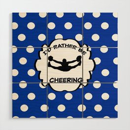 I'd Rather Be Cheering Design in Royal Blue Wood Wall Art