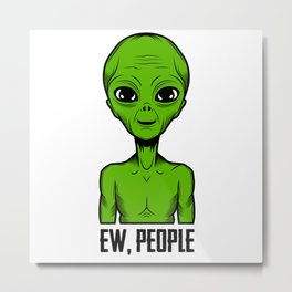 Ew, People Green Alien Invasion UFO Metal Print
