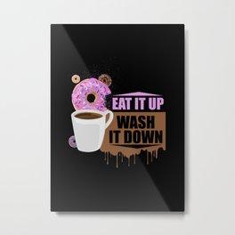 Eat It Up - Wash It Down Metal Print
