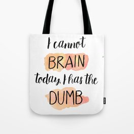 I Has The Dumb Tote Bag