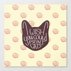 I wish you could print cats Canvas Print