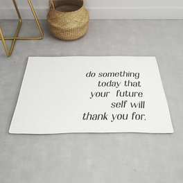 Do something today that your future self will thank you for Rug