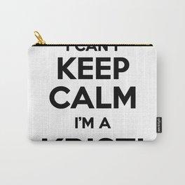 I cant keep calm I am a KRISTI Carry-All Pouch