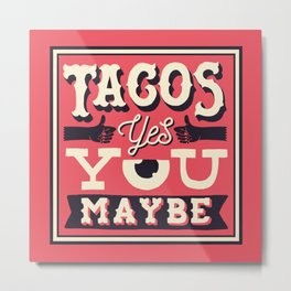 tacos, yes... you, maybe Metal Print