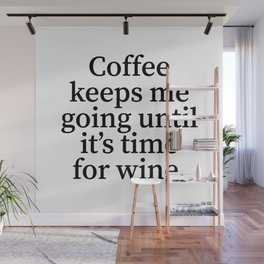 Coffee Keeps Me Going Until It's Time for Wine. Wall Mural
