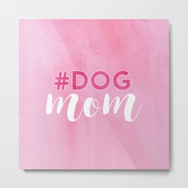 # DOG mom Metal Print