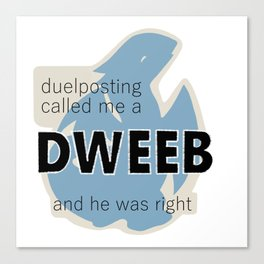 Duelposting Called Me a Dweeb and He Was Right Canvas Print