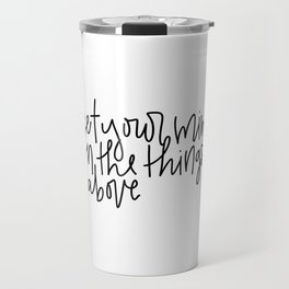Set your mind on the things above - Colossians 3:2 Travel Mug