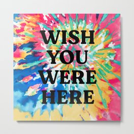 Wish You Were Here | Tie Dye Edition Metal Print