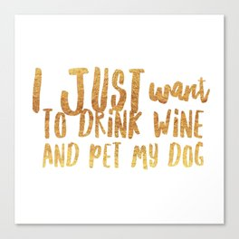 I Just Want to Drink Wine and Pet My Dog in Gold Canvas Print