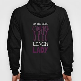 I'm the Cool Lunch Lady  Hoody