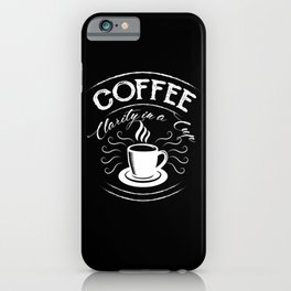 Coffee - Clarity In A Cup iPhone Case