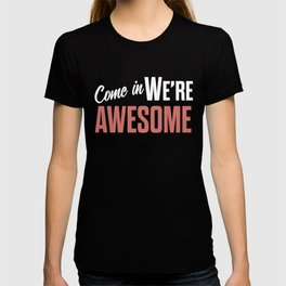 Come in we are awesome, vintage Business sign, shop entrance, we're open, store signs T-shirt