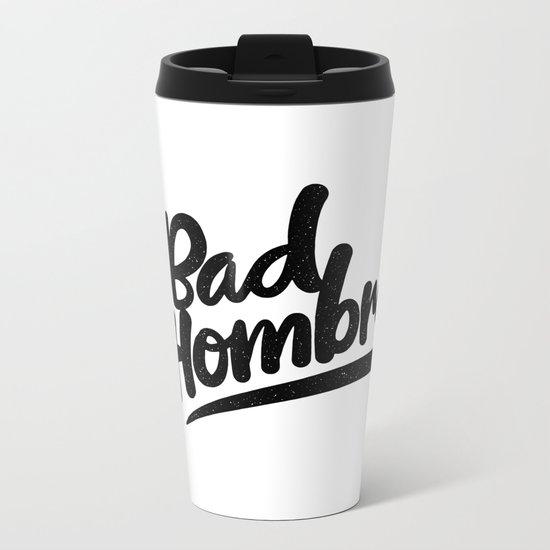 bad hombre Metal Travel Mug