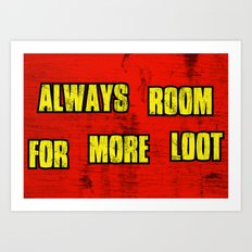 ALWAYS ROOM FOR MORE LOOT Art Print