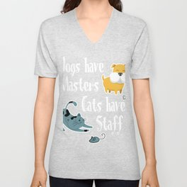 Dogs Have Masters Cats Have Staff Unisex V-Neck