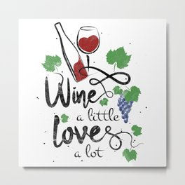 Wine a little love a lot - funny wine saying for wine drinkers gift Metal Print