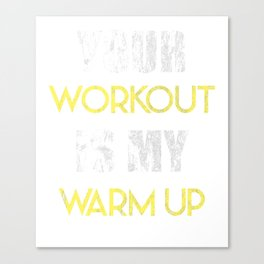 Your Workout Is My Warm-Up Gym Working Out Weights Bodybuilders Gift Canvas Print