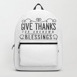 Give Thanks For Unknown Blessings Already On Their Way Backpack