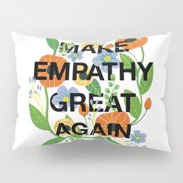 Make Empathy Great Again Pillow Sham