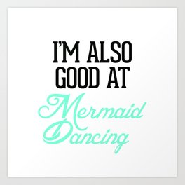 I'm good at Mermaid Dancing Art Print