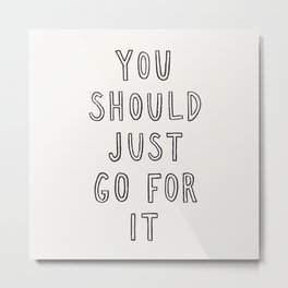 Just Go For It Metal Print