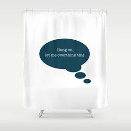 Overthinking It Shower Curtain