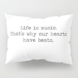 Life is music -quote Pillow Sham