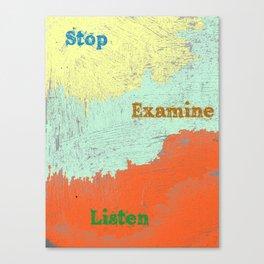 Stop Examine Listen Canvas Print