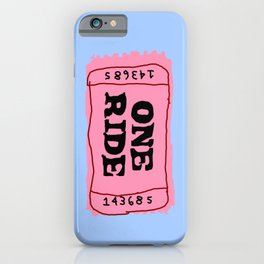 One Ride Ticket iPhone Case