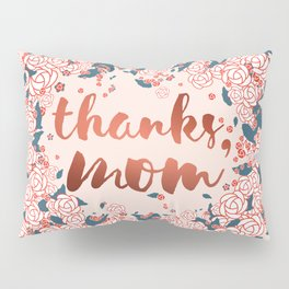 Thanks mom, in the winter of life Pillow Sham