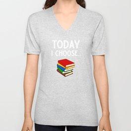 Book Worm Today I Choose Books Unisex V-Neck