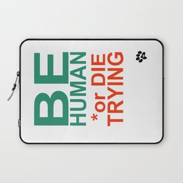 BE HUMAN or DIE TRYING Laptop Sleeve