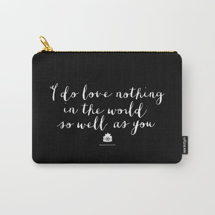 I Do Love Nothing in the World So Well as You black-white typography poster bedroom wall home decor Carry-All Pouch