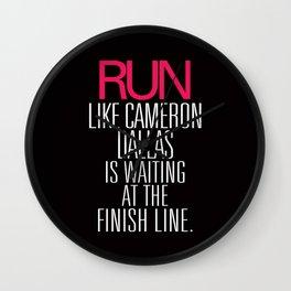 Run like Cameron Dallas is waiting at the Finish line Wall Clock