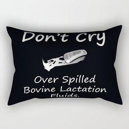 Don't Cry over spilled bovine lactation fluids. Rectangular Pillow