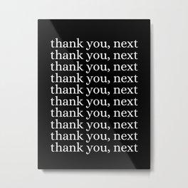 thank you, next Metal Print