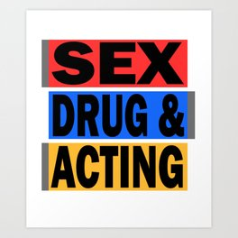 Is acting one of your addiction? Grab this addictive tee for you! Makes a naughty gift this holiday! Art Print