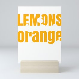 Inspiration If Life Gives You Lemons Make Orange Juice Mini Art Print